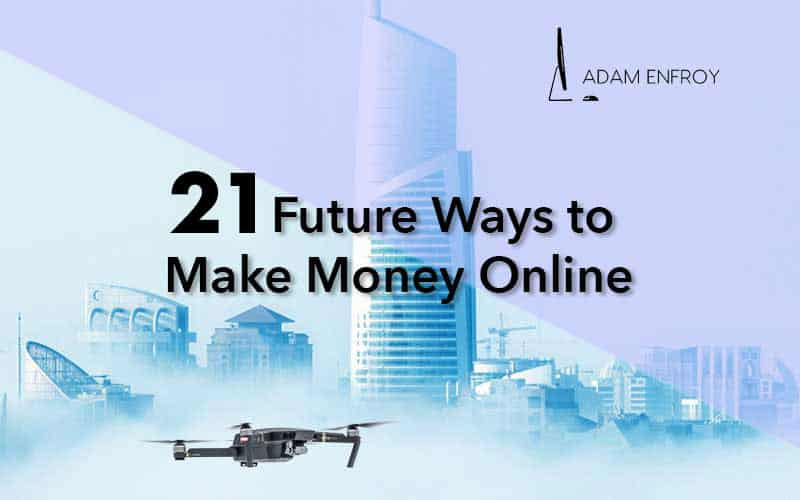 21+ Future Ways to Make Money Online Fast (2021)