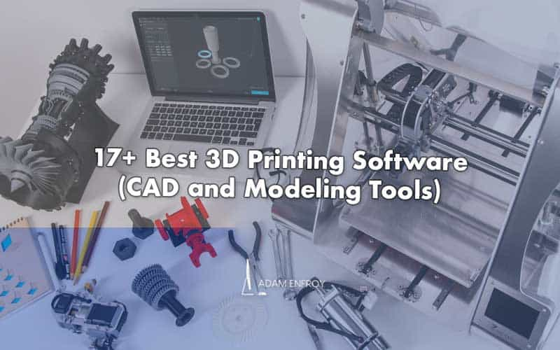 17 Best 3D Printing Software of 2021 (CAD and Modeling Tools)