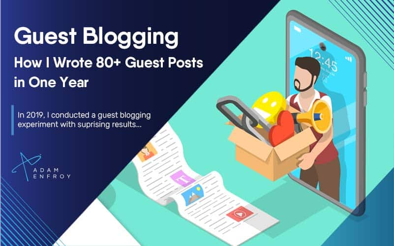 Guest Blogging in 2020: How I Wrote 80+ Guest Posts in 1 Year
