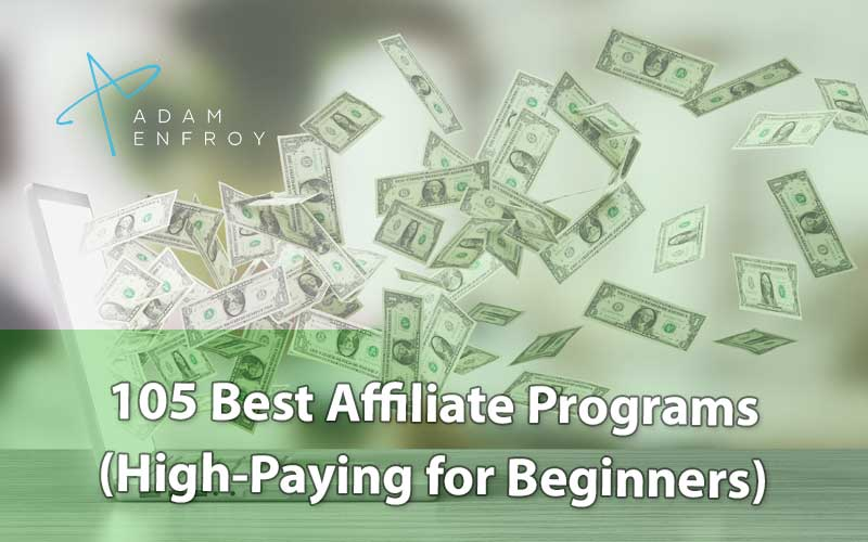 105 Best Affiliate Programs of 2020 (High Paying for Beginners)