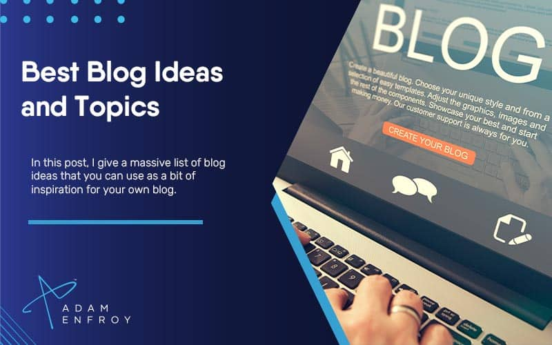 97 Best Blog Ideas and Topics That Will Be Popular in 2021