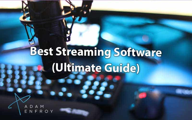 7+ Best Streaming Software (For Twitch and YouTube) 2021