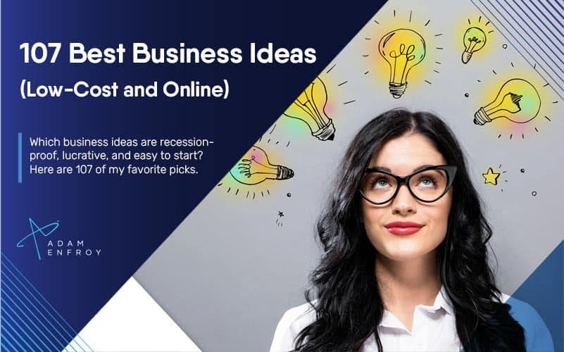 107 Best Small Business Ideas of 2021 (Low Cost & Online)