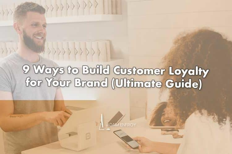 9 Ways to Build Customer Loyalty for Your Brand in 2021