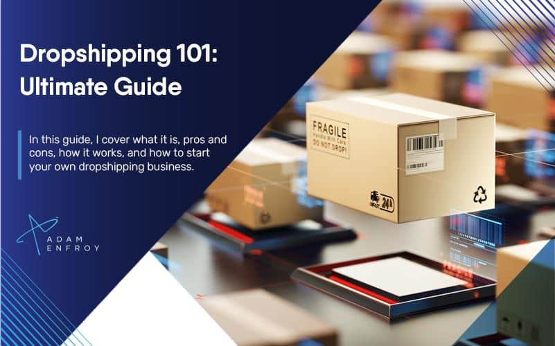 Dropshipping 101: How to Start a Dropshipping Business (2021)