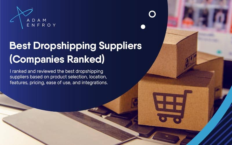 17+ Best Dropshipping Suppliers of 2021 (Companies Ranked)
