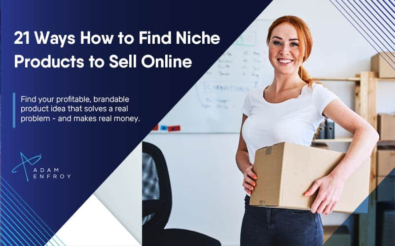 21 Ways How to Find Niche Products To Sell Online (2021)