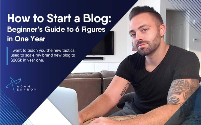 How to Start a Blog in 2021: Beginner's Guide to $203k in a Year