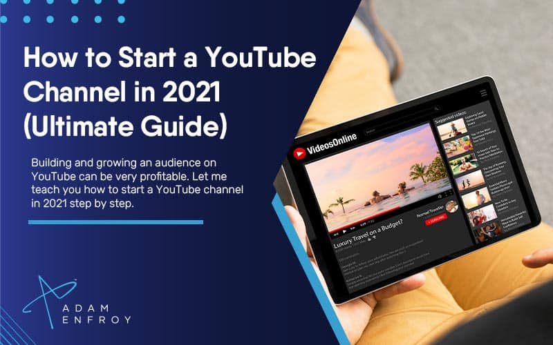 How to Start a YouTube Channel in 2021 (Ultimate Guide)