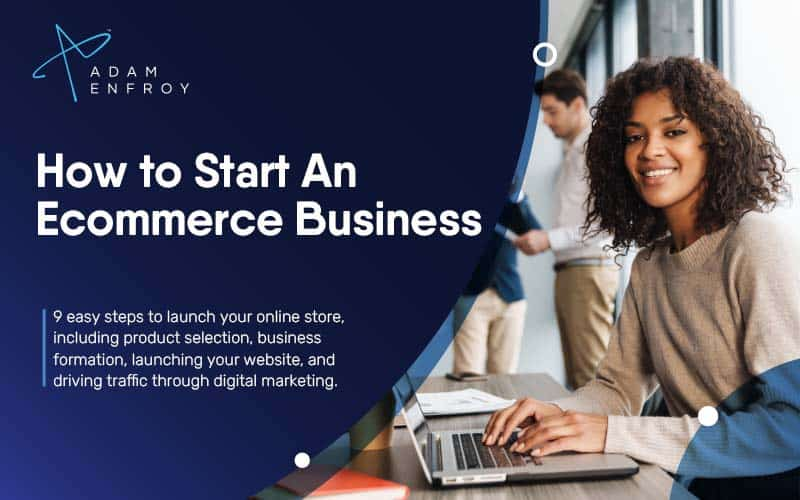 How to Start an Ecommerce Business in 9 Steps (2021)