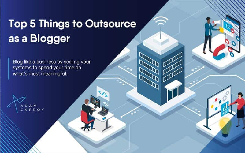 Top 5 Things To Outsource as a Blogger (and How to Do It)