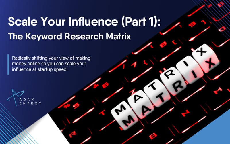 Scale Your Influence (Part 1): The Keyword Research Matrix