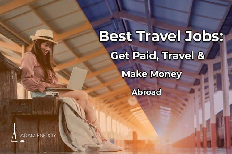 14 Best Travel Jobs to Make Money Traveling in 2021
